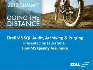 FireRMS SQL Audit, Archiving & Purging Presented by Laura Small FireRMS Quality Assurance