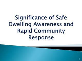 Significance of Safe Dwelling Awareness and Rapid Community Response