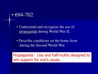 694-702  Understand and recognize the use of propaganda  during World War II.