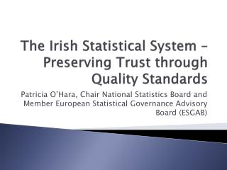 The Irish Statistical System – Preserving Trust through Quality Standards