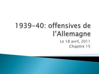 1939-40: offensives de  l'Allemagne