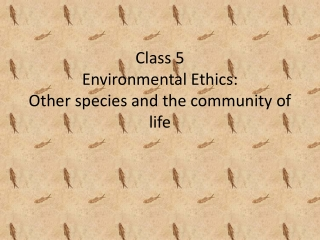 Class 5 Environmental Ethics: Other species and the community of life