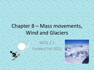 Chapter 8 – Mass movements, Wind and Glaciers