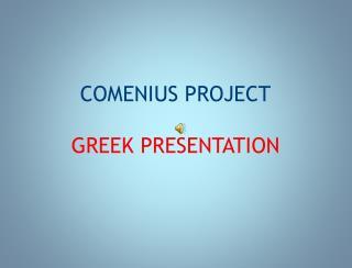 COMENIUS PROJECT GREEK PRESENTATION