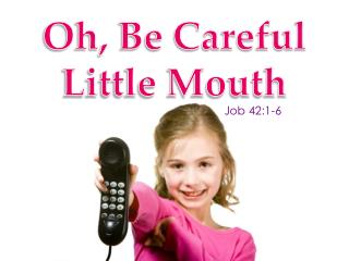 Oh, Be Careful Little Mouth
