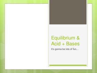 Equilibrium & Acid + Bases