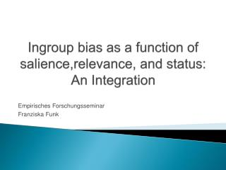 Ingroup  bias as  a  function of salience,relevance ,  and status : An Integration