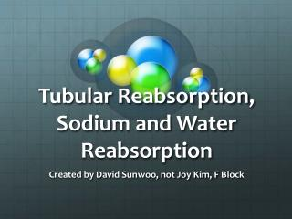 Tubular  Reabsorption , Sodium and Water  Reabsorption