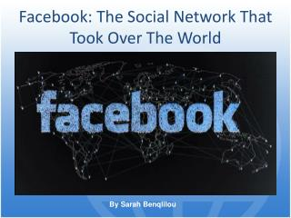 Facebook: The Social Network That  Took  Over The World