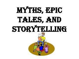 Myths, Epic Tales, and Storytelling