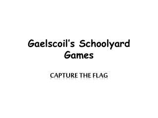 Gaelscoil's  Schoolyard Games
