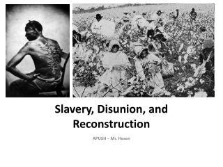 Slavery, Disunion, and Reconstruction