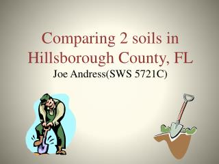 Comparing 2 soils in Hillsborough County, FL Joe Andress(SWS 5721C)