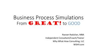 Business Process Simulations From  GREAT!  to  GOOD