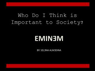 Who Do I Think is Important to Society?