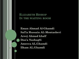 Elizabeth Bishop In the waiting room