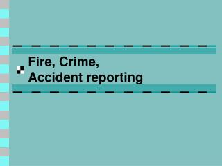 Fire, Crime,  Accident reporting
