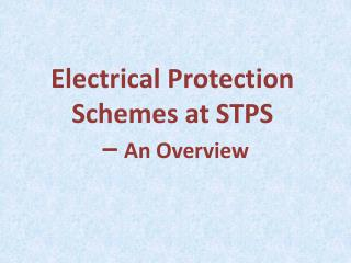 Electrical Protection Schemes at  STPS –  An Overview