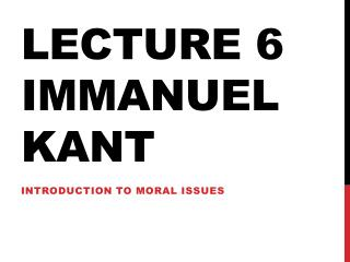 Lecture 6 Immanuel Kant