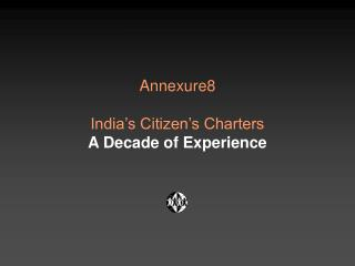 Annexure8 India�s Citizen�s Charters A Decade of Experience