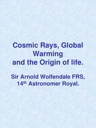 Cosmic Rays, Global Warming and the Origin of life.