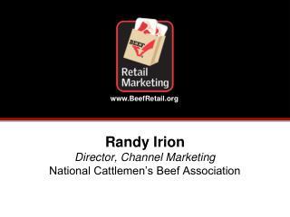 Randy Irion Director, Channel Marketing National Cattlemen's Beef Association