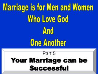 Marriage is for Men and Women Who Love God And One Another