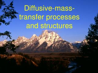 Diffusive-mass-transfer processes and structures