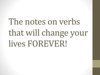 The notes on verbs that will change your lives FOREVER!