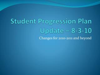 Student Progression Plan Update – 8-3-10