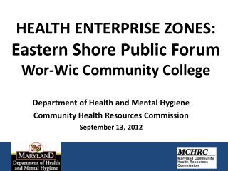 HEALTH ENTERPRISE ZONES:  Eastern Shore Public Forum Wor-Wic Community College