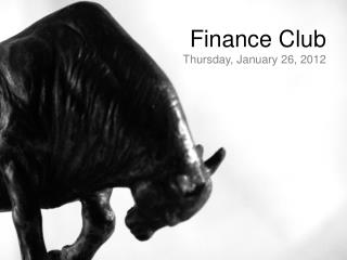 Finance Club Thursday, January 26, 2012