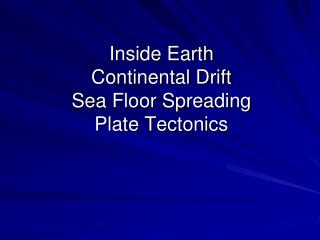 Inside Earth Continental Drift Sea Floor Spreading Plate Tectonics