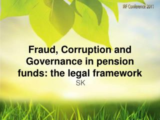 Fraud, Corruption and Governance in pension funds: the legal framework