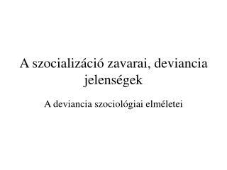 A szocializáció zavarai, deviancia jelenségek