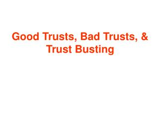 Good Trusts, Bad Trusts, & Trust Busting