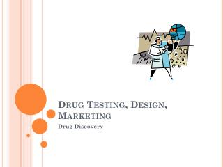 Drug Testing, Design, Marketing