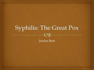Syphilis: The Great Pox