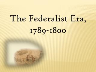 The Federalist Era, 1789-1800