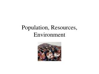 Population, Resources, Environment