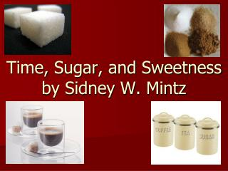 Time,  Sugar , and  Sweetness by Sidney W.  Mintz