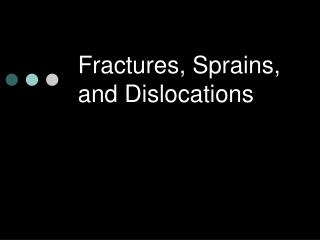 Fractures, Sprains, and Dislocations
