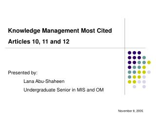 Knowledge Management Most Cited 	Articles 10, 11 and 12 	Presented by: 		Lana Abu-Shaheen