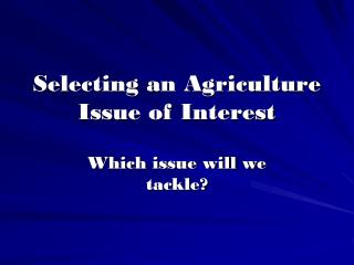Selecting an Agriculture Issue of Interest