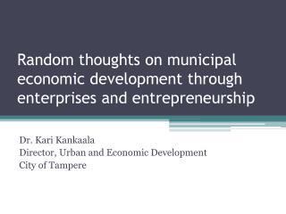 Random thoughts  on  municipal economic development through enterprises  and  entrepreneurship