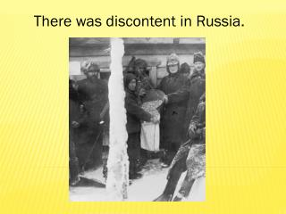 There was discontent in Russia.