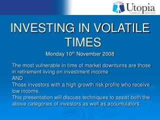 INVESTING IN VOLATILE TIMES Monday 10 th  November 2008
