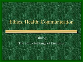 Ethics, Health, Communication