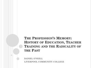 The Profession's Memory: History of Education, Teacher Training and the  Radicality  of the Past
