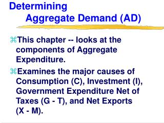 Determining             	Aggregate Demand (AD)